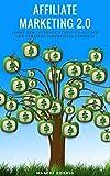 Affiliate Marketing Business 2.0 - Mit Leverage Effekt: Erfolgreich Geld verdienen im Internet! Passives Einkommen generieren für finanzielle und geographische Freiheit durch Network Marketing!