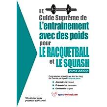Le guide suprême de l'entrainement avec des poids pour le racquet-ball et le squash (French Edition)