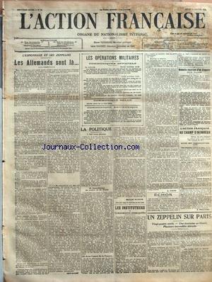 ACTION FRANCAISE (L') [No 31] du 31/01/1916 - L'ESPIONNAGE ET LES ZEPPELINS - LES ALLEMANDS SONT LA... PAR LEON DAUDET - LES OPERATIONS MILITAIRES - COMMUNIQUES OFFICIELS - 30 JANVIER TROIS HEURES SOIR - ONZE HEURES SOIR - COMMUNIQUE BELGE - COMMUNIQUE BRITANNIQUE - LA POLITIQUE - I. QUI NOUS GENONS - II. ANARCHISTES DE CENTRE ET DE DROITE - III. AVEC L'APPUI DE LA FRANCE... PAR CHARLES MAURRAS - LES INSTITUTEURS ET LA MANOEUVRE COSMOPOLITE PAR L. DIMIER - ECHOS - NOUVELLE INCURSION D'UN ZEPPEL