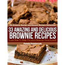 33 Amazing and Delicious Brownie Recipes – Learn How To Make Decadent Brownies From Scratch (The Brownie Recipe and Dessert Recipes Collection Book 1) (English Edition)