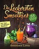 Smoothies: 55 leckere Rezepte für Low Carb...