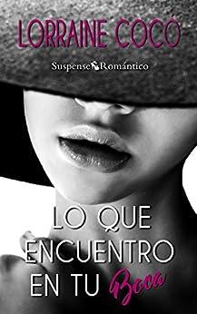 Lo que encuentro en tu boca (Colección Suspense Romántico) (Spanish Edition) by [Cocó, Lorriane]