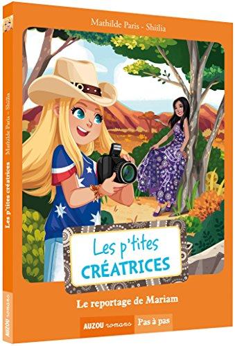 LES P'TITES CREATRICES - LE REPORTAGE DE MARIAM (COLL. PAS A PAS)