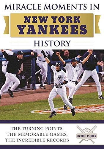 Miracle Moments in New York Yankees History: The Turning Points, the Memorable Games, the Incredible Records (English Edition) por David Fischer