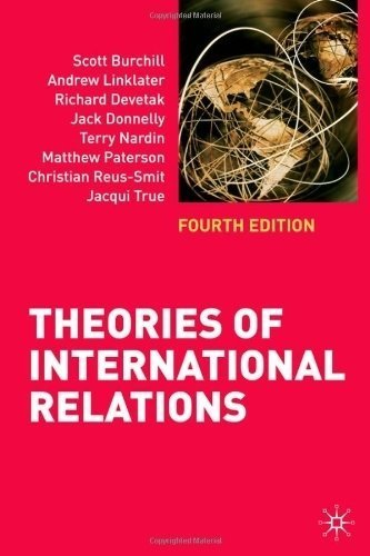 Theories of International Relations: Fourth Edition 4th (fourth) , Revi Edition by Burchill, Scott, Linklater, Andrew, Devetak, Richard, Donnel published by Palgrave Macmillan (2009)