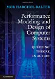 Performance Modeling and Design of Computer Systems: Queueing Theory in Action