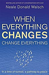 When Everything Changes, Change Everything: In a time of turmoil, a pathway to peace by Neale Donald Walsch (2010-05-13)