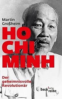 Ho Chi Minh: Der geheimnisvolle Revolutionär (Beck'sche Reihe)