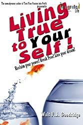 Living True to Your Self: Reclaim your power! Break Free! Live the life of your dreams!