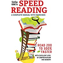Speed Reading: A Complete Manual with Exercises: Read 200% to 300% faster while maintaining an excellent level of comprehension and memory. (English Edition)