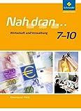 Nah dran - Ausgabe 2010 für Rheinland-Pfalz: Wirtschaft und Verwaltung: Schülerband 7 - 10 (Nah dran... WPF, Band 5)