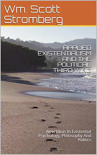 APPLIED EXISTENTIALISM AND THE  POLITICAL THIRD WING: New Ideas In Existential Psychology, Philosophy And Politics