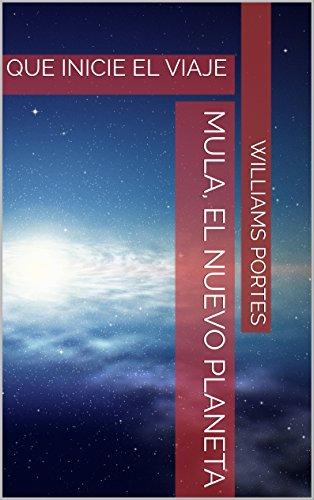 Mula, el nuevo planeta: QUE INICIE EL VIAJE