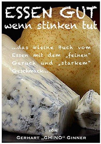 """ESSEN GUT wenn stinken tut: das kleine Buch vom Essen mit dem feinen \""""Geruch\"""" und \""""starkem\"""" Geschmack"""