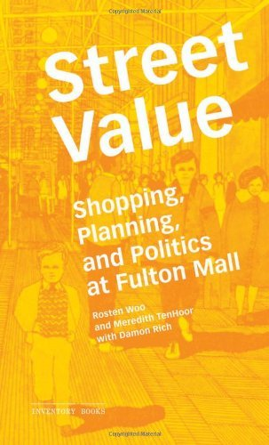 Street Value: Shopping, Planning, and Politics at Fulton Mall (Inventory Books) by Rosten Woo (2010-06-02)