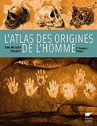 L'atlas des origines de l'homme : Une histoire illustrée