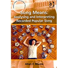 [Song means: Analysing and interpreting recorded popular song] (By: Allan F. Moore) [published: May, 2012]