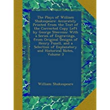 The Plays of William Shakespeare: Accurately Printed from the Text of the Corrected Copy Left by George Steevens: With a Series of Engravings, from ... of Explanatory and Historical Notes, Volume 3
