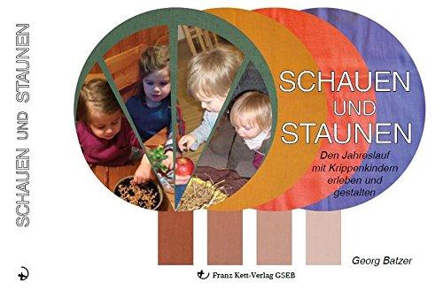 Schauen und Staunen (Krippenpädagogik): Den Jahreskreislauf mit Krippenkindern erleben und gestalten