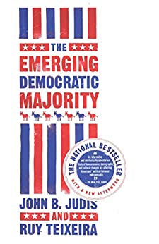 The Emerging Democratic Majority (English Edition) par [Judis, John B., Teixeira, Ruy]