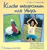 Kinder entspannen mit Yoga. Kleine Übungen für Grundschule und Kindergarten
