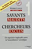 Savants maudits, Chercheurs exclus : Tome 1, Un réquisitoire implacable contre la nomenclatura scientifique