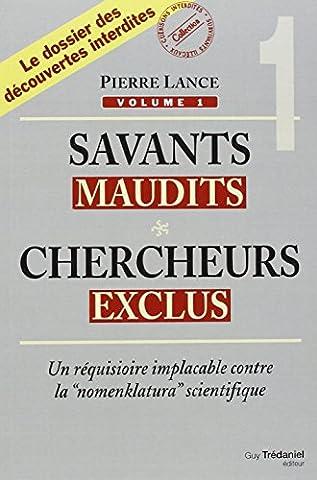 Savants maudits, Chercheurs exclus : Tome 1, Un réquisitoire implacable