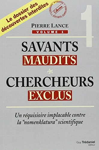 Savants maudits, Chercheurs exclus : Tome 1, Un réquisitoire implacable contre la nomenclatura scientifique par Pierre Lance