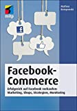Facebook-Commerce: Erfolgreich auf Facebook verkaufen: Marketing, Shops, Strategien, Monitoring (mitp Business)