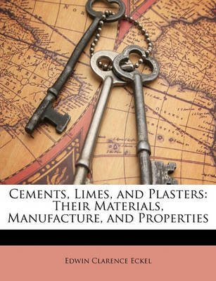 [(Cements, Limes, and Plasters : Their Materials, Manufacture, and Properties)] [By (author) Edwin Clarence Eckel] published on (March, 2010)
