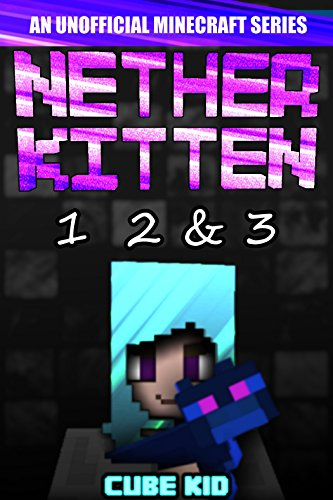 Nether Kitten: Books 1 2 & 3: (An unofficial Minecraft book) (English Edition) por Cube Kid
