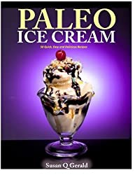 Paleo Ice Cream: 50 Quick, Easy and Delicious Recipes by Susan Q Gerald (2014-06-22)