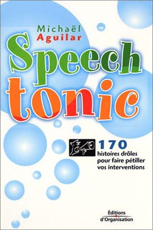Speech Tonic : 170 histoires droles pour faire pétiller vos interventions