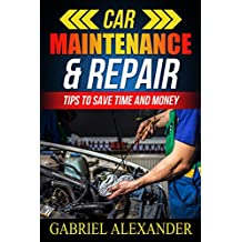 Car Maintenance & Repair: Tips To Save Time and Money (Car Maintenance Equipment,Car Maintenance Essential Tools,Car Maintenance During Lease,Car Maintenance do it yourself,) (English Edition)