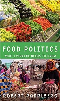 Food Politics: What Everyone Needs to Know? by [Paarlberg, Robert]