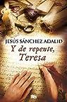 Y de repente, Teresa par Sánchez Adalid
