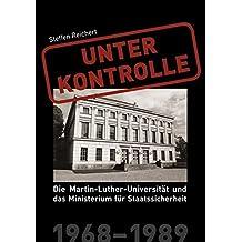 Unter Kontrolle: Die Martin-Luther-Universität und das Ministerium für Staatssicherheit 1968-1989: 2 Bde.