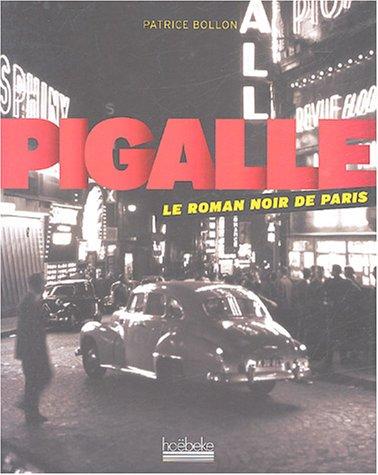 Pigalle, le roman noir de Paris. par Patrice Bollon