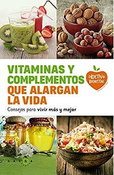 Vitaminas y complementos que alargan la vida: Consejos para vivir más y mejor de [Autores varios]