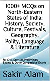 1000+ MCQs on North-Eastern States of India: History, Society, Culture, Festivals, Geography, Polity, Language & Literature: for Civil Services Preliminary Exams & Other Competitive Exams