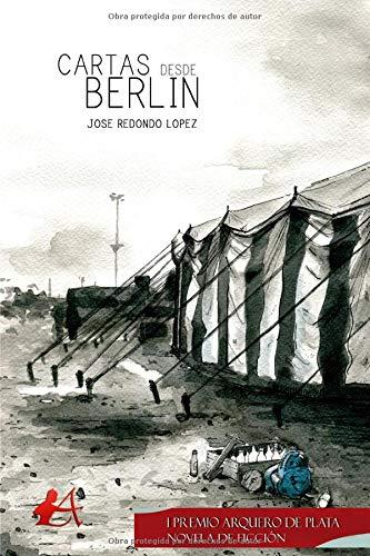 Cartas desde Berlín: Premio Arquero de Plata 2019 apartado novela de ficción