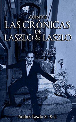 LAS CRÓNICAS DE LASZLO & LASZLO: 46 Historias Cortas que Abarcan 100 Años de Aventuras por Andres Laszlo Jr.