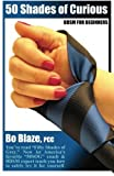 Libros Descargar en linea 50 Shades Of Curious BDSM For Beginners You ve read Fifty shades now let America s favorite 50SOG coach BDSM expert teach you how to safely try it yourself Volume 1 by Bo Blaze PCC 2012 11 02 (PDF y EPUB) Espanol Gratis