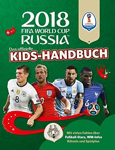 Das offizielle FIFA Fussball-Weltmeisterschaft Russland 2018 Kids-Handbuch: Mit über 50 Stickern, vielen Infos und Spielplan: