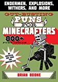 Gut-Busting Puns for Minecrafters: Endermen, Explosions, Withers, and More (Jokes for Minecrafters)
