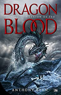 Dragon Blood, tome 2 : La Légion des flammes par Anthony Ryan