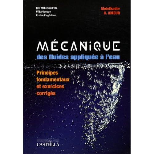 Mécanique des fluides appliquée à l'eau : Principes fondamentaux et exercices corrigés BTS métiers de l'eau / BTSA Gemeau / Ecoles d'ingénieurs