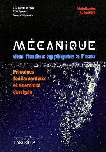 Mécanique des fluides appliquée à l'eau : Principes fondamentaux et exercices corrigés BTS métiers de l'eau / BTSA Gemeau / Ecoles d'ingénieurs par Abdelkader Ameur