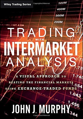 Trading with Intermarket Analysis: A Visual Approach to Beating the Financial Markets Using Exchange-Traded Funds (Wiley Trading) by John J. Murphy (2015-10-05)