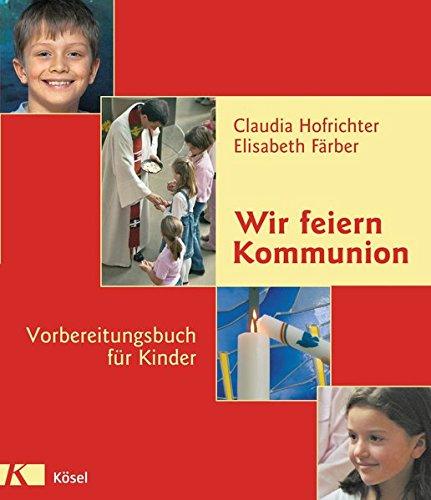 Wir feiern Kommunion: Vorbereitungsbuch für Kinder